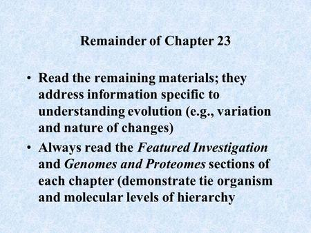 Remainder of Chapter 23 Read the remaining materials; they address information specific to understanding evolution (e.g., variation and nature of changes)
