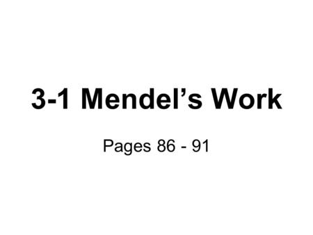 3-1 Mendel's Work Pages 86 - 91. Early Principles of Inheritance.