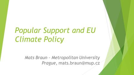 Popular Support and EU Climate Policy Mats Braun – Metropolitan University Prague,