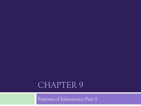 CHAPTER 9 Patterns of Inheritance Part 3. Human Genetic Analysis  Since humans live under variable conditions, in different places, and have long life.