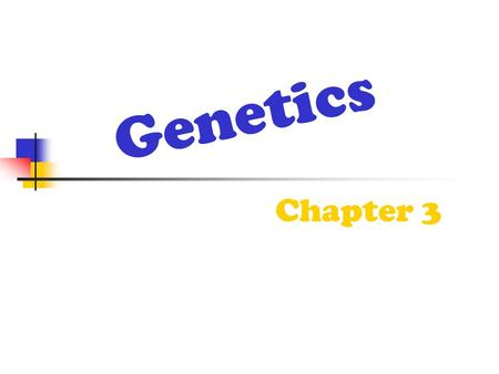 "Genetics Chapter 3. Mendel is considered the ""father"" of modern genetics."