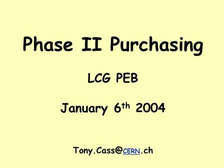 Phase II Purchasing LCG PEB January 6 th 2004 CERN.ch.