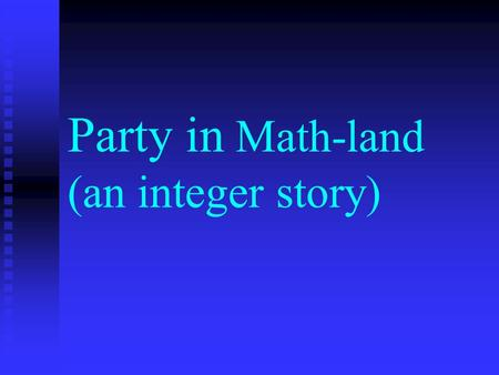 Party in Math-land (an integer story). Have you ever been to a party like this?