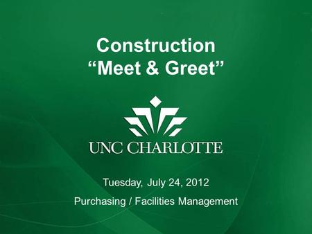 "Construction ""Meet & Greet"" Tuesday, July 24, 2012 Purchasing / Facilities Management."