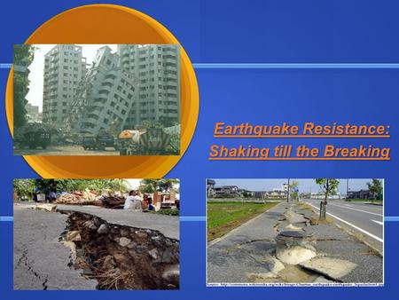 Earthquake Resistance: Shaking till the Breaking.