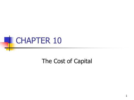 1 CHAPTER 10 The Cost of Capital. 2 Topics in Chapter Cost of Capital Components Debt Preferred Common Equity WACC.