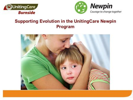 Supporting Evolution in the UnitingCare Newpin Program.