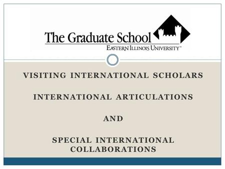 VISITING INTERNATIONAL SCHOLARS INTERNATIONAL ARTICULATIONS AND SPECIAL INTERNATIONAL COLLABORATIONS.