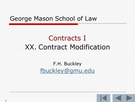 1 George Mason School of Law Contracts I XX.Contract Modification F.H. Buckley