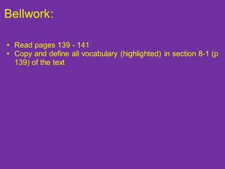 Bellwork: Read pages 139 - 141 Copy and define all vocabulary (highlighted) in section 8-1 (p 139) of the text.