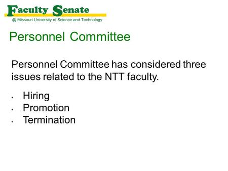 Personnel Committee Personnel Committee has considered three issues related to the NTT faculty. Hiring Promotion Termination.