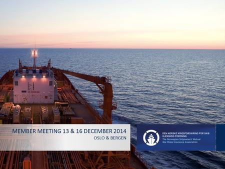 MEMBER MEETING 13 & 16 DECEMBER 2014 OSLO & BERGEN.