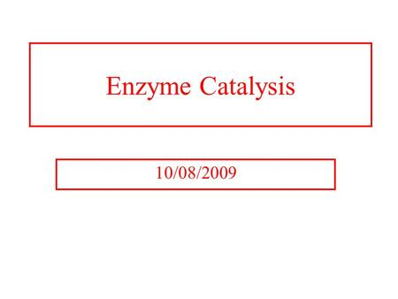 Enzyme Catalysis 10/08/2009. Regulation of Enzymatic Activity There are two general ways to control enzymatic activity. 1. Control the amount or availability.