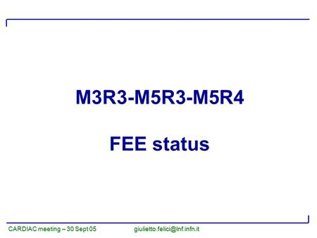 CARDIAC meeting – 30 Sept 05 M3R3-M5R3-M5R4 FEE status.