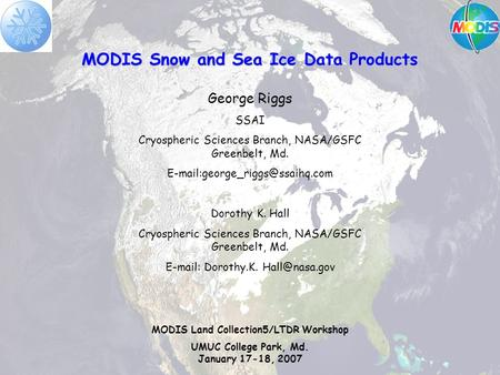 MODIS Snow and Sea Ice Data Products George Riggs SSAI Cryospheric Sciences Branch, NASA/GSFC Greenbelt, Md. Dorothy K.