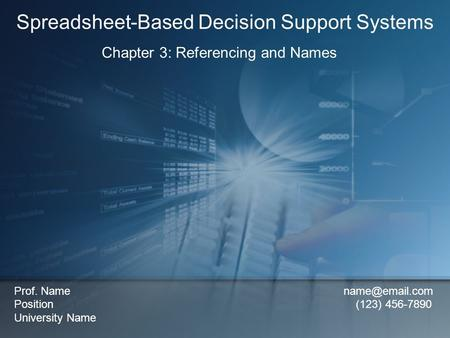 Chapter 3: Referencing and Names Spreadsheet-Based Decision Support Systems Prof. Name Position (123) 456-7890 University Name.