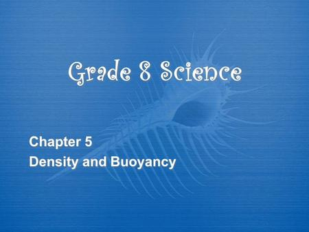 Grade 8 Science Chapter 5 Density and Buoyancy Chapter 5 Density and Buoyancy.