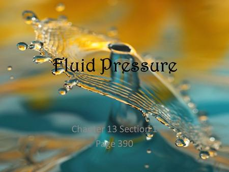 Fluid Pressure Chapter 13 Section 1 Page 390. Objectives You should be able to explain what pressure depends on. You should be able to explain how fluids.
