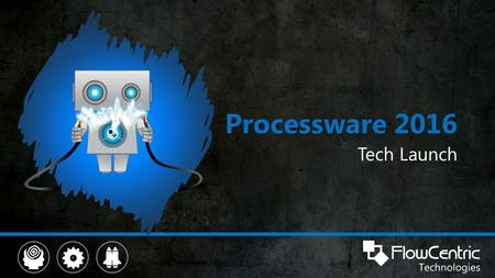 Processware 2016 Tech Launch. Welcome ! Technical Pre-Launch event for Processware 2016 First hotlab session Format of today Some talking and slides Break.