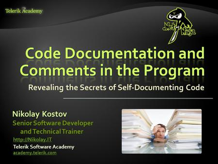 Revealing the Secrets of Self-Documenting Code Nikolay Kostov Telerik Software Academy academy.telerik.com Senior Software Developer and Technical Trainer.