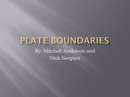 By: Mitchell Anderson and Nick Sierpien.  Divergent Plates  Convergent Plates  Continental Plates  Transform Boundaries  Hot Spots.