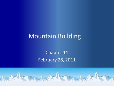 Mountain Building Chapter 11 February 28, 2011. Announcements Vocabulary for Chapters 9 and 11 is due on TODAY! TEST next Tuesday!