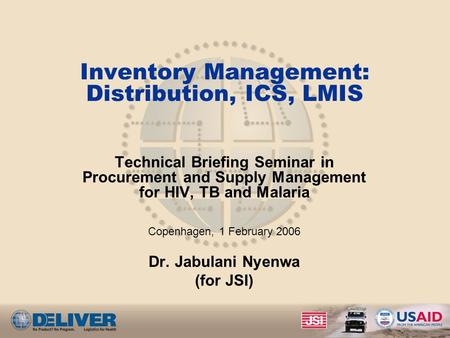 Inventory Management: Distribution, ICS, LMIS Technical Briefing Seminar in Procurement and Supply Management for HIV, TB and Malaria Copenhagen, 1 February.