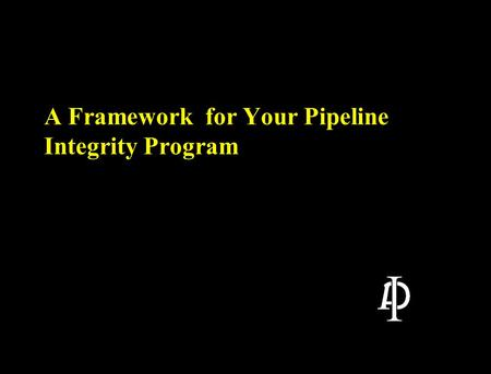 A Framework for Your Pipeline Integrity Program. 2 A Few Thoughts Before Beginning l This rule is new to the pipeline industry although many of the concepts.