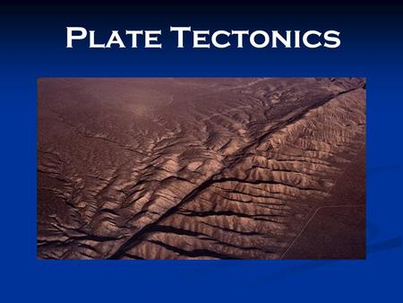 Plate Tectonics. III. The Theory of Plate Tectonics. Plate Tectonics: Explains how large pieces of the Earth's outermost layer, called tectonic plates,