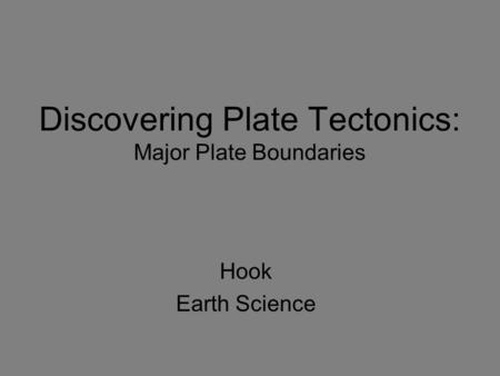 Discovering Plate Tectonics: Major Plate Boundaries Hook Earth Science.