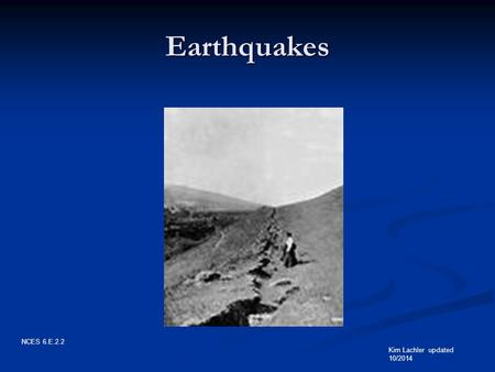Earthquakes Kim Lachler updated 10/2014 NCES 6.E.2.2.