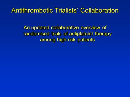 Antithrombotic Trialists' Collaboration An updated collaborative overview of randomised trials of antiplatelet therapy among high-risk patients.