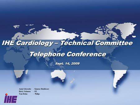 IHE Cardiology – Technical Committee Telephone Conference Sept. 14, 2009 IHE Cardiology – Technical Committee Telephone Conference Sept. 14, 2009 Antje.