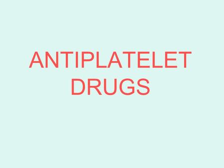 ANTIPLATELET DRUGS Learning objectives By the end of this lecture, students should be able to: - describe different classes of anti-platelet drugs and.