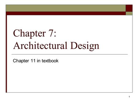 Chapter 7: Architectural Design Chapter 11 in textbook 1.