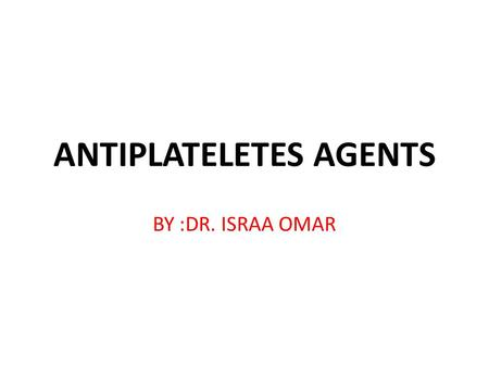 ANTIPLATELETES AGENTS BY :DR. ISRAA OMAR. The role of platelets Platelets play a critical role in thromboembolic disease like ischemic heart disease and.