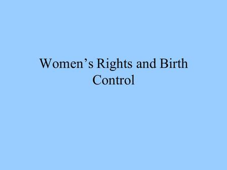 Women's Rights and Birth Control. Birth Rates 1800 7.04 births per 1,000 women 1900 3.56 2000 2.0.