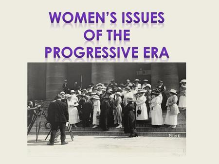 Women's Issues of the Progressive Era.