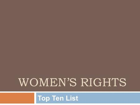 "WOMEN'S RIGHTS Top Ten List. 19 th Amendment  Gave women the right to vote  Ratified in 1920  Declares: ""The right of citizens of the United States."
