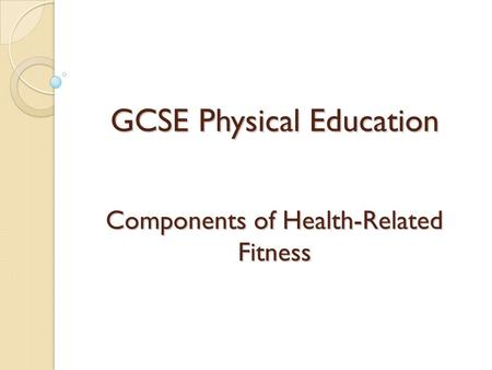 GCSE Physical Education Components of Health-Related Fitness.