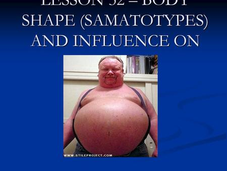 LESSON 32 – BODY SHAPE (SAMATOTYPES) AND INFLUENCE ON SPORT.