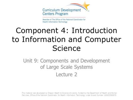 Component 4: Introduction to Information and Computer Science Unit 9: Components and Development of Large Scale Systems Lecture 2 This material was developed.