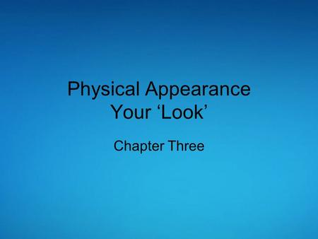 Physical Appearance Your 'Look' Chapter Three. If we see someone who looks like us or is appealing to us, we have a greater likelihood of approaching.