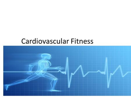 Cardiovascular Fitness. What is Cardiovascular Fitness It is the ability of the heart and lungs to supply oxygen-rich blood to the working muscle tissues.