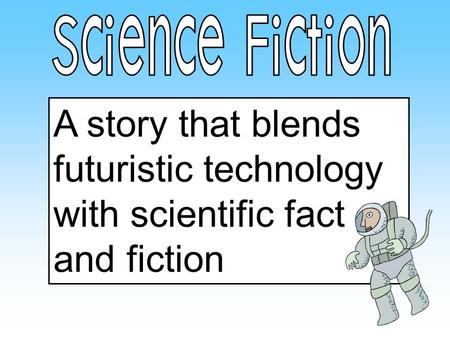 A story that blends futuristic technology with scientific fact and fiction.