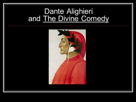 Dante Alighieri and The Divine Comedy. Dante was an Italian poet during the Middle Ages. He wrote a large poem called The Divine Comedy, a masterpiece.