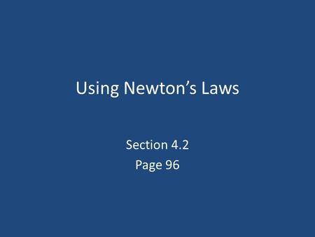 Using Newton's Laws Section 4.2 Page 96. Newton's 2 nd Law Describes the connection between the cause of a change in an object's velocity and the resulting.