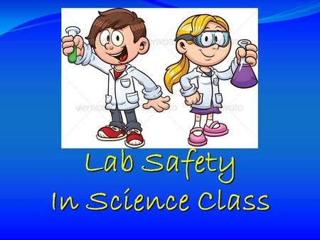 Lab Safety In Science Class. General Safety Rules 1. Listen to or read instructions carefully before attempting to do anything. 2. Wear safety goggles.