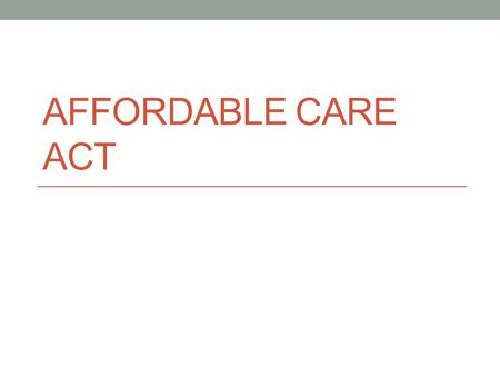 AFFORDABLE CARE ACT. March 23, 2010 President Obama signed the Patient Protection and Affordable Care Act into law.