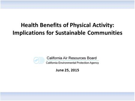 Health Benefits of Physical Activity: Implications for Sustainable Communities June 25, 2015.